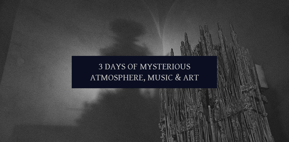 3 days of mysterious atmosphere, music and art